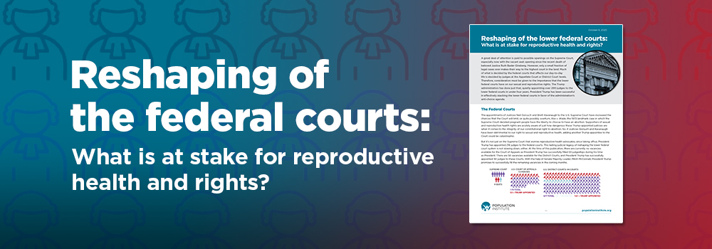 Reshaping of the lower federal courts: What is at stake for reproductive health and rights?